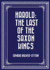 Harold: The Last of the Saxon Kings - eBook