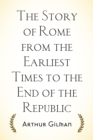 The Story of Rome from the Earliest Times to the End of the Republic - eBook