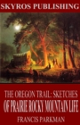 The Oregon Trail: Sketches of Prairie and Rocky-Mountain Life - eBook