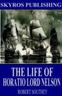 The Life of Horatio Lord Nelson - eBook