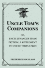 Uncle Tom's Companions: Or, Facts Stranger than Fiction. A Supplement to Uncle Tom's Cabin: Being Startling Incidents in the Lives of Celebrated Fugitive Slaves - eBook