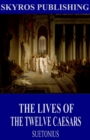 The Lives of the Twelve Caesars - eBook