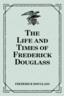 The Life and Times of Frederick Douglass - eBook