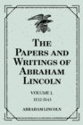 The Papers and Writings of Abraham Lincoln: Volume 1, 1832-1843 - eBook