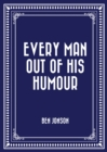 Every Man out of His Humour - eBook