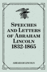 Speeches and Letters of Abraham Lincoln 1832-1865 - eBook