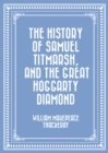 The History of Samuel Titmarsh, and The Great Hoggarty Diamond - eBook