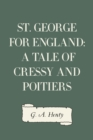 St. George for England: A Tale of Cressy and Poitiers - eBook