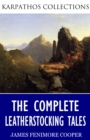 The Complete Leatherstocking Tales - eBook