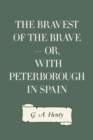 The Bravest of the Brave - or, with Peterborough in Spain - eBook