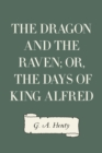 The Dragon and the Raven; Or, The Days of King Alfred - eBook