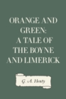 Orange and Green: A Tale of the Boyne and Limerick - eBook