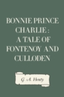 Bonnie Prince Charlie : a Tale of Fontenoy and Culloden - eBook