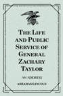 The Life and Public Service of General Zachary Taylor: An Address - eBook