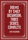 Poems by Emily Dickinson, Three Series, Complete - eBook