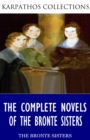 The Complete Novels of the Bronte Sisters - eBook