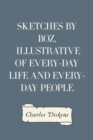 Sketches by Boz, Illustrative of Every-Day Life and Every-Day People - eBook