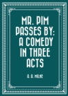 Mr. Pim Passes By: A Comedy in Three Acts - eBook