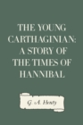 The Young Carthaginian: A Story of The Times of Hannibal - eBook