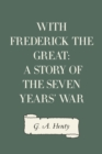 With Frederick the Great: A Story of the Seven Years' War - eBook