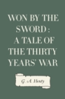 Won By the Sword : a tale of the Thirty Years' War - eBook