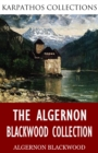 The Algernon Blackwood Collection - eBook