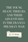 The Young Franc Tireurs, and Their Adventures in the Franco-Prussian War - eBook