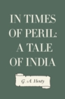 In Times of Peril: A Tale of India - eBook