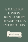 A March on London: Being a Story of Wat Tyler's Insurrection - eBook