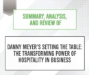 Summary, Analysis, and Review of Danny MeyersAeos Setting the Table : The Transforming Power of Hospitality in Business - eAudiobook