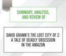 Summary, Analysis, and Review of David Grann's The Lost City of Z : A Tale of Deadly Obsession in the Amazon - eAudiobook