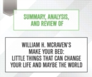 Summary, Analysis, and Review of William H. McRaven's Make Your Bed : Little Things That Can Change Your Life and Maybe the World - eAudiobook