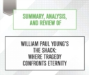 Summary, Analysis, and Review of William Paul Young's The Shack : Where Tragedy Confronts Eternity - eAudiobook