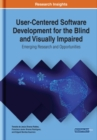 User-Centered Software Development for the Blind and Visually Impaired : Emerging Research and Opportunities - Book