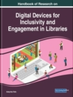 Handbook of Research on Digital Devices for Inclusivity and Engagement in Libraries - Book