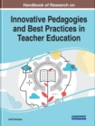 Handbook of Research on Innovative Pedagogies and Best Practices in Teacher Education - Book
