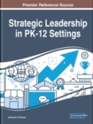 Strategic Leadership in PK-12 Settings : Emerging Research and Opportunities - Book