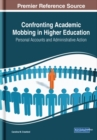 Confronting Academic Mobbing in Higher Education: Personal Accounts and Administrative Action - Book