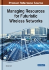 Managing Resources for Futuristic Wireless Networks - Book