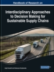 Handbook of Research on Interdisciplinary Approaches to Decision Making for Sustainable Supply Chain - Book