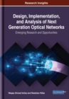 Design, Implementation, and Analysis of Next Generation Optical Networks : Emerging Research and Opportunities - Book