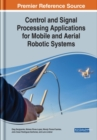 Control and Signal Processing Applications for Mobile and Aerial Robotic Systems - Book