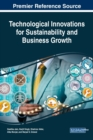 Handbook of Research on Technological Innovations for Sustainability and Business Growth - Book