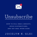 Unsubscribe : How to Kill Email Anxiety, Avoid Distractions, and Get Real Work Done - eAudiobook