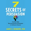 7 Secrets of Persuasion : Leading-Edge Neuromarketing Techniques to Influence Anyone - eAudiobook