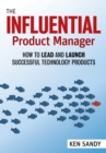 The Influential Product Manager : How to Lead and Launch Successful Technology Products - eBook