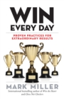 Win Every Day : Proven Practices for Extraordinary Results - Book
