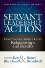 Servant Leadership in Action : How You Can Achieve Great Relationships and Results - Book