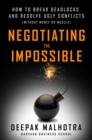 Negotiating the Impossible : How to Break Deadlocks and Resolve Ugly Conflicts (without Money or Muscle) - Book
