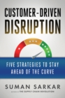 Customer-Driven Disruption : Five Strategies to Stay Ahead of the Curve - eBook